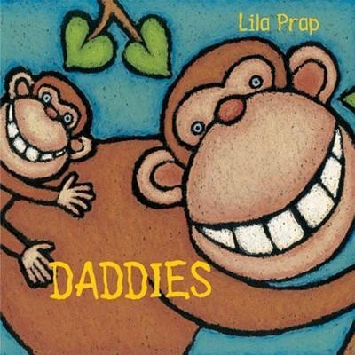 Daddies  -     By: Lila Prap     Illustrated By: Lila Prap
