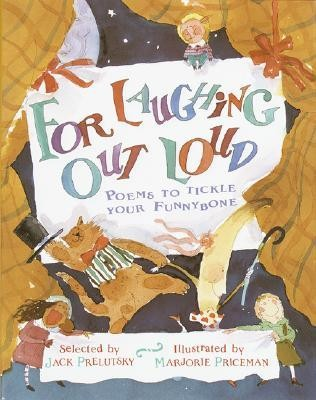 For Laughing Out Loud: Poems to Tickle Your Funnybone  -     By: Jack Prelutsky     Illustrated By: Marjorie Priceman