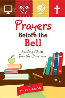 Prayers Before the Bell: Inviting Christ Into the Classroom  -     By: Betty Manion
