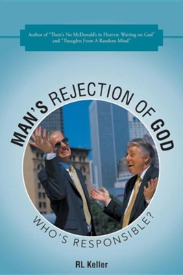 Man's Rejection of God: Who's Responsible?  -     By: RL Keller