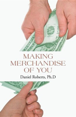Making Merchandise of You  -     By: Daniel Roberts Ph.D.