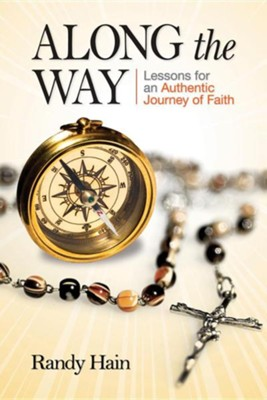 Along the Way: Lessons for an Authentic Journey of Faith  -     By: Randy Hain, Tom Peterson