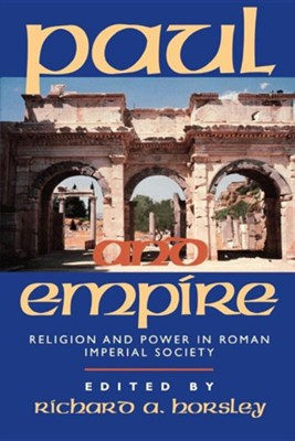 Paul and Empire: Religion and Power in Roman Imperial Society  -     Edited By: Richard A. Horsley