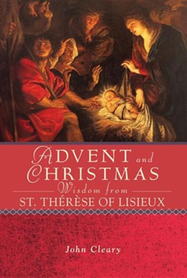 Advent and Christmas Wisdom from St. Th&#233rese of Lisieux  -     By: John Cleary