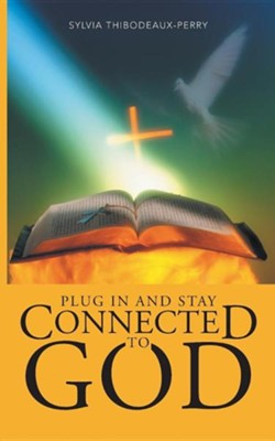 Plug in and Stay Connected to God  -     By: Sylvia Thibodeaux-Perry
