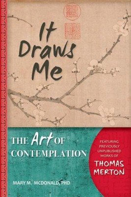 It Draws Me: The Art of Contemplation  -     By: Mary M. McDonald, Thomas Merton