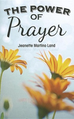 The Power of Prayer  -     By: Jeanette Martino Land