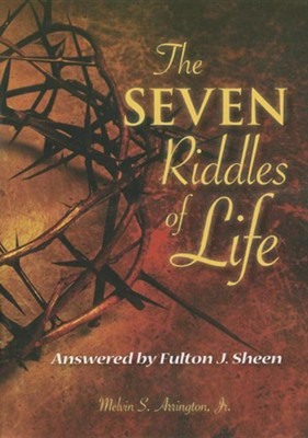 The Seven Riddles of Life: Answered by Fulton Sheen  -     By: Melvin Arrington