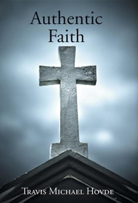 Authentic Faith  -     By: Travis Michael Hovde