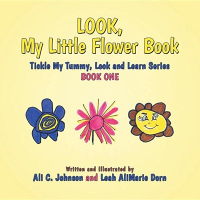 Look, My Little Flower Book: Tickle My Tummy, Look and Learn Series Book One  -     By: Ali C. Johnson, Leah Alimarie Dorn