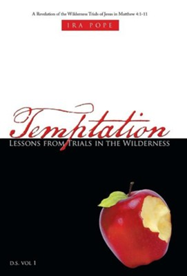 Temptation: Lessons from Trials in the Wilderness: A Revelation of the Wilderness Trials of Jesus in Matthew 4:1-11  -     By: Ira Pope