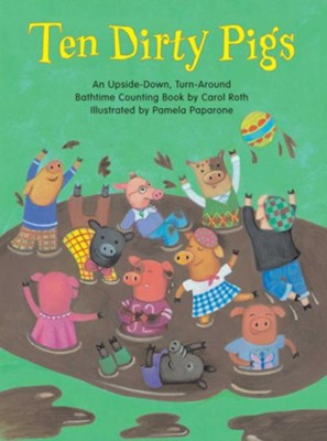 Ten Dirty Pigs/Ten Clean Pigs: An Upside-Down, Turn-Around Bathtime Counting Book  -     By: Carol Roth     Illustrated By: Pamela Paparone
