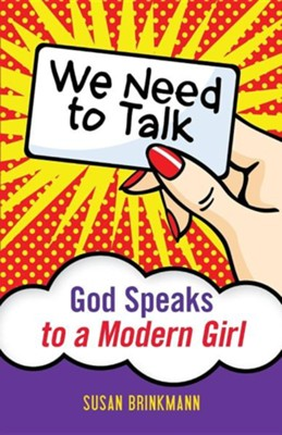 We Need to Talk: God Speaks to a Modern Girl  -     By: Susan Brinkmann