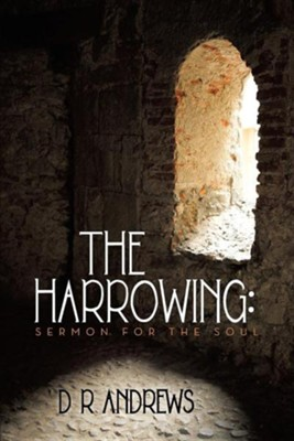 The Harrowing: Sermon for the Soul  -     By: D.R. Andrews