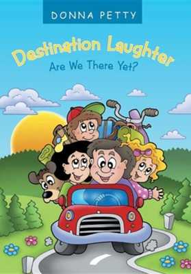 Destination Laughter: Are We There Yet?  -     By: Donna Petty