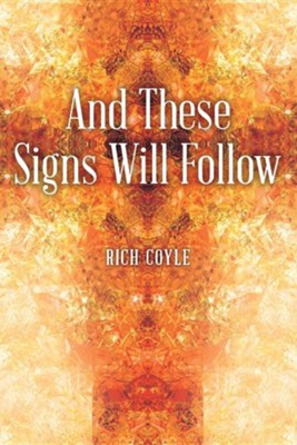 And These Signs Will Follow  -     By: Rich Coyle