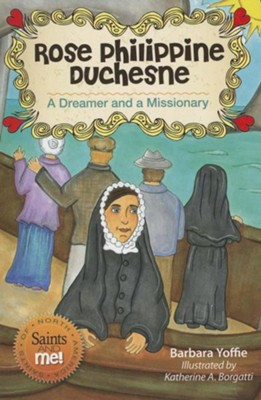 Rose Philippine Duchesne: A Dreamer and a Missionary  -     By: Barbara Yoffie     Illustrated By: Katherine A. Borgatti