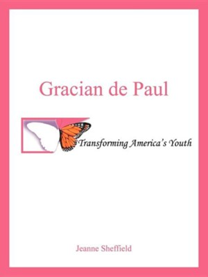 Gracian de Paul: Transforming America's Youth  -     By: Jeanne Sheffield