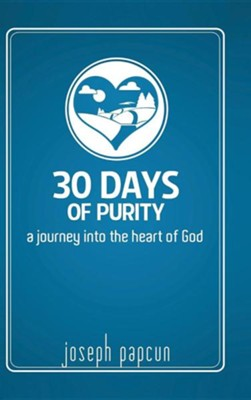 30 Days of Purity: A Journey Into the Heart of God  -     By: Joseph Papcun