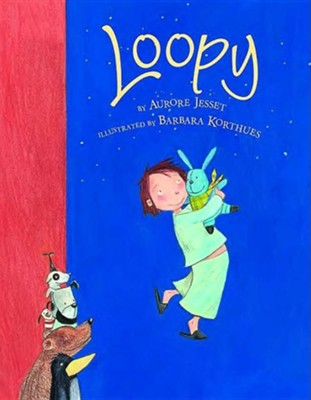 Loopy  -     By: Aurore Jesset     Illustrated By: Barbara Korthues