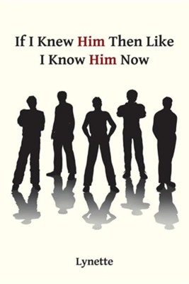 If I Knew Him Then Like I Know Him Now  -     By: Lynette