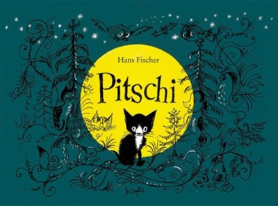 Pitschi: The Kitten Who Always Wanted to Be Something Else: A Sad Story That Ends Well  -     By: Hans Fischer, Marianne Martens
