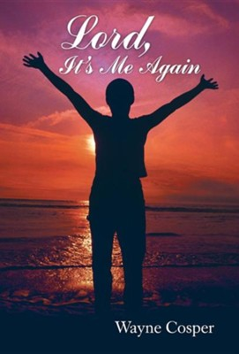 Lord, It's Me Again  -     By: Wayne Cosper