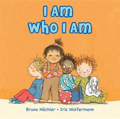 I Am Who I Am  -     By: Bruno Hachler     Illustrated By: Iris Wolferman