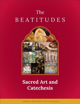 The Beatitudes: Sacred Art & Catechesis    -     By: Sophia Institute for Teachers