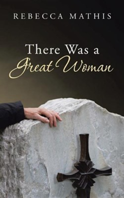 There Was a Great Woman  -     By: Rebecca Mathis