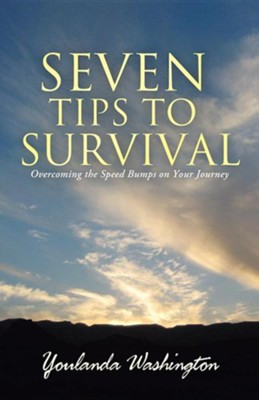 Seven Tips to Survival: Overcoming the Speed Bumps on Your Journey  -     By: Youlanda Washington