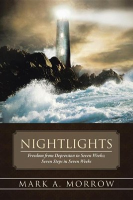 Nightlights: Freedom from Depression in Seven Weeks; Seven Steps in Seven Weeks  -     By: Mark A. Morrow