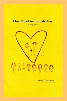 One Plus One Equals Ten: A Story of Love  -     By: Mary C. Formica