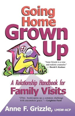 Going Home Grown Up Without Falling into Old Family Patterns  -     By: Anne Grizzle