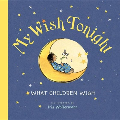 My Wish Tonight: What Children Wish  -     By: Iris Wolferman(ILLUS)     Illustrated By: Iris Wolferman