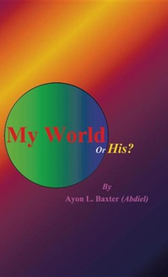 My World or His?  -     By: Ayon L. Baxter