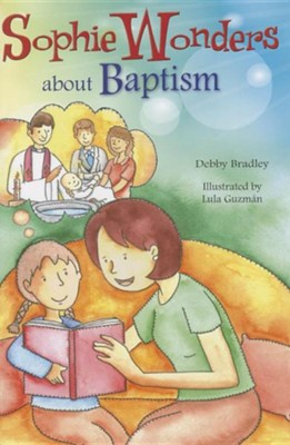 Sophie Wonders About Baptism  -     By: Debby Bradley     Illustrated By: Lula Guzman