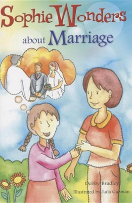 Sophie Wonders about Marriage  -     By: Debby Bradley     Illustrated By: Lula Guzman