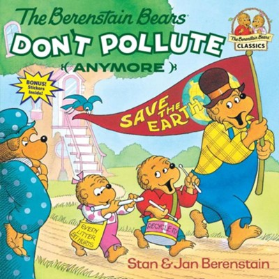 The Berenstain Bears Don't Pollute (Anymore)  -     By: Stan Berenstain, Jan Berenstain