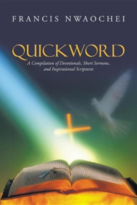 Quickword: A Compilation of Devotionals, Short Sermons, and Inspirational Scriptures  -     By: Francis Nwaochei