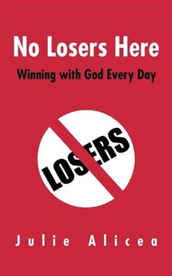 No Losers Here: Winning with God Every Day  -     By: Julie Alicea
