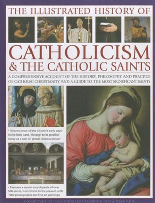 The Illustrated History of Catholicism & the Catholic Saints: A Comprehensive Account of the History, Philosophy and Practice of Catholic Christianity  -     By: Tessa Paul