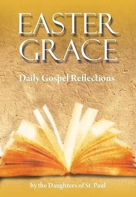 Easter Grace: Daily Gospel Reflections  -     Edited By: Maria Grace Dateno, Marianne Lorraine Trouve     By: Daughters of St. Paul
