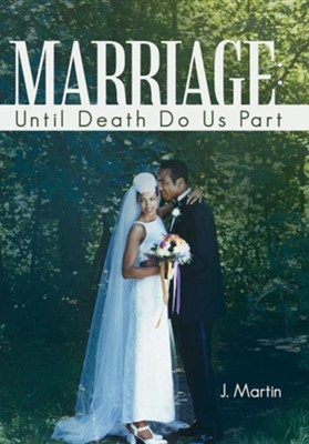 Marriage: Until Death Do Us Part  -     By: J. Martin