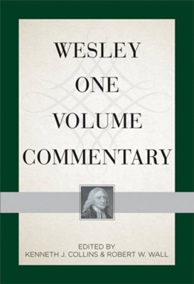 Wesley One Volume Commentary  -     Edited By: Kenneth J. Collins, Robert W. Wall