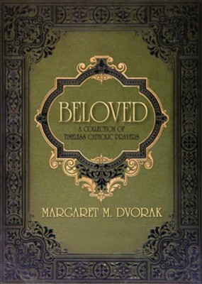 Beloved: A Collection of Timeless Catholic Prayers  -     By: Margaret Dvorak