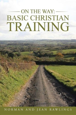 On the Way: Basic Christian Training  -     By: Norman Rawlings, Jean Rawlings
