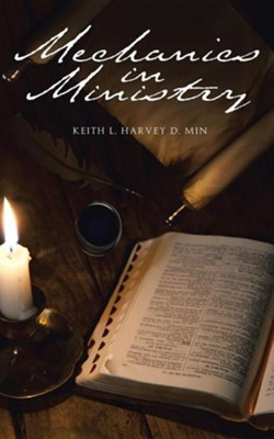 Mechanics in Ministry  -     By: Keith L. Harvey D.Min.