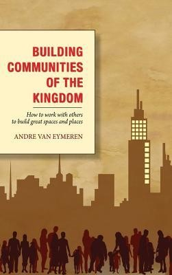 Building Communities of the Kingdom  -     By: Andre Van Eymeren