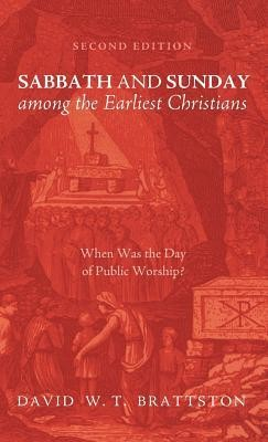 Sabbath and Sunday Among the Earliest Christians, Second Edition  -     By: David W.T. Brattston